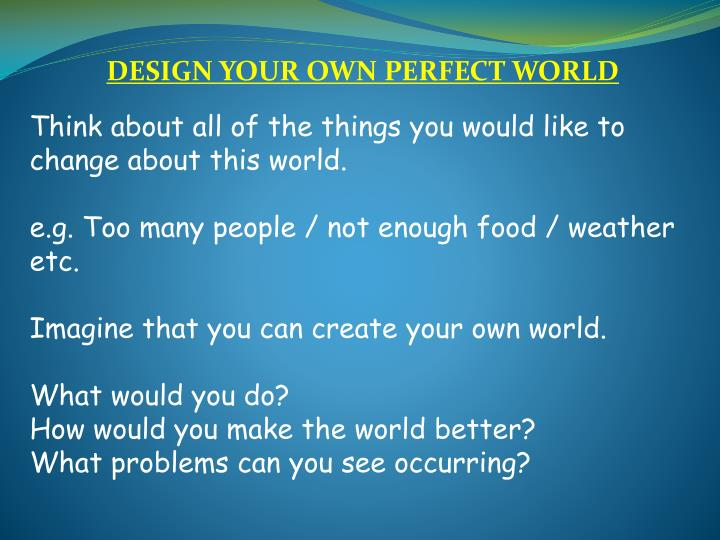 DESIGN YOUR OWN PERFECT WORLD