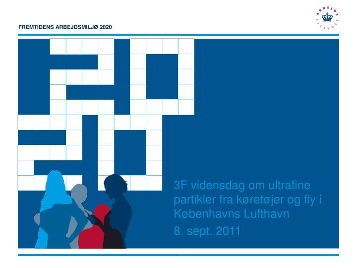 3f vidensdag om ultrafine partikler fra k ret jer og fly i k benhavns lufthavn 8 sept 2011 n.