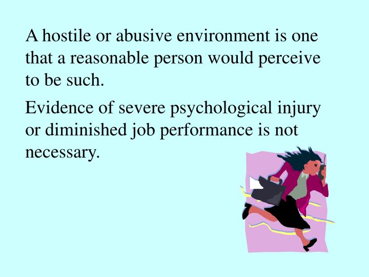 A hostile or abusive environment is one that a reasonable person would perceive to be such.
