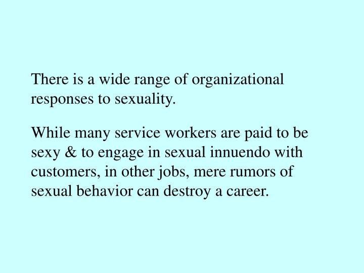 There is a wide range of organizational responses to sexuality.