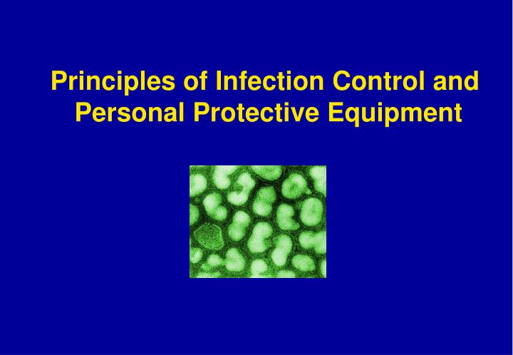 Principles of infection control and personal protective equipment