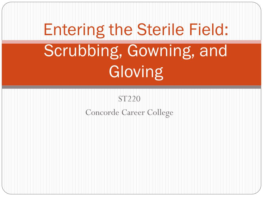 PPT - Entering the Sterile Field: Scrubbing, Gowning, and Gloving ...