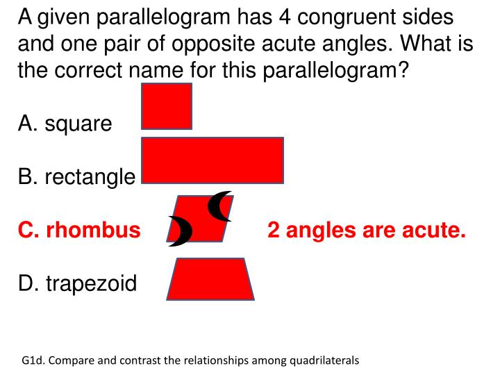 A given parallelogram has 4 congruent sides and one pair of opposite acute angles. What is the correct name for this parallelogram?