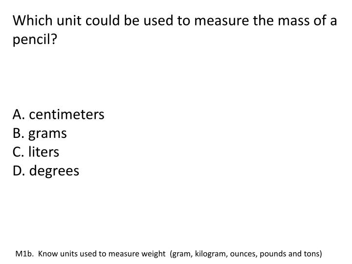 Which unit could be used to measure the mass of a pencil?