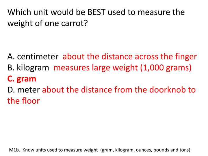 Which unit would be BEST used to measure the weight of one carrot?