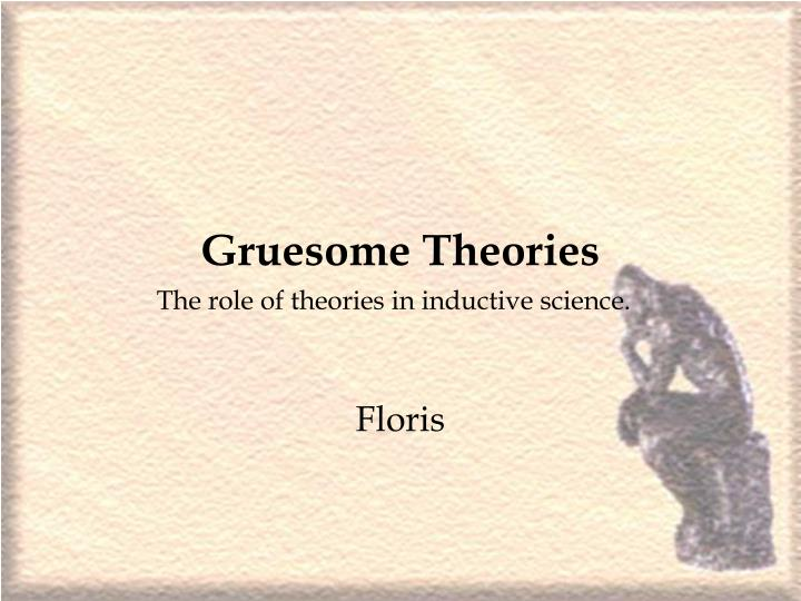 Gruesome Theories