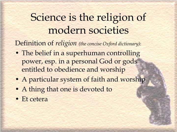 Science is the religion of modern societies