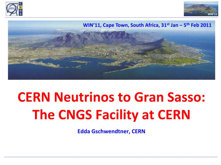 cern neutrinos to gran sasso the cngs facility at cern l edda gschwendtner cern n.