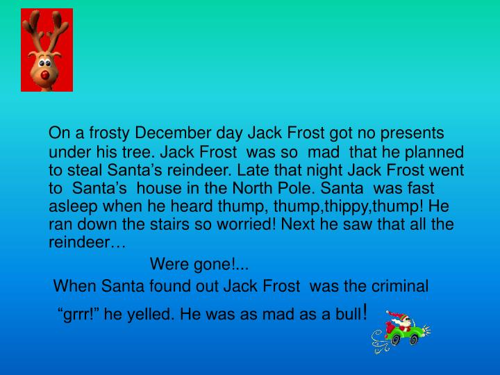 On a frosty December day Jack Frost got no presents  under his tree. Jack Frost  was so  mad  that h...