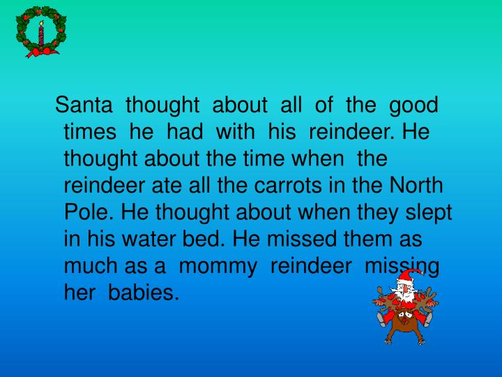 Santa  thought  about  all  of  the  good times  he  had  with  his  reindeer. He thought about ...