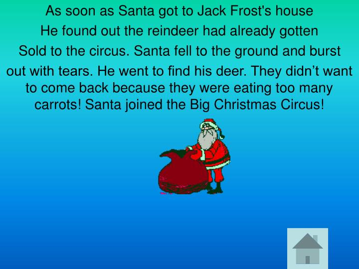 As soon as Santa got to Jack Frost's house