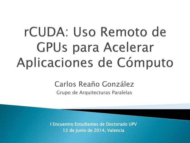 rcuda uso remoto de gpus para acelerar aplicaciones de c mputo n.