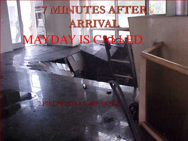 7 MINUTES AFTER ARRIVAL