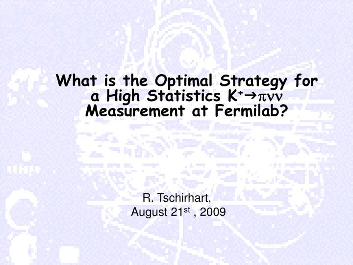 what is the optimal strategy for a high statistics k g pnn measurement at fermilab n.