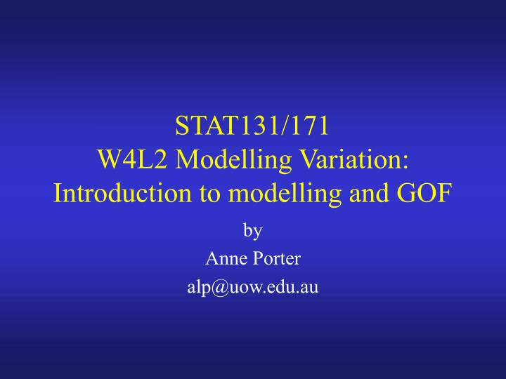 stat131 171 w4l2 modelling variation introduction to modelling and gof n.