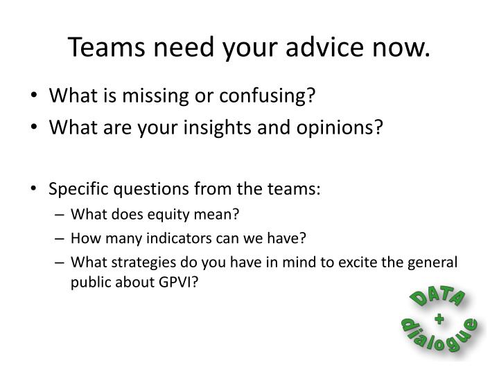 Teams need your advice now.