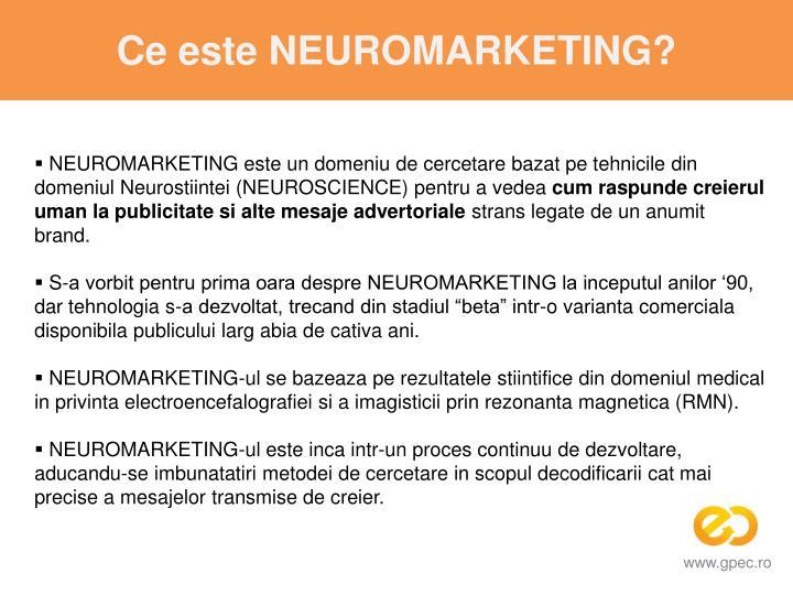 NEUROMARKETING este un domeniu de cercetare bazat pe tehnicile din domeniul Neurostiintei (NEUROSCIENCE) pentru a vedea