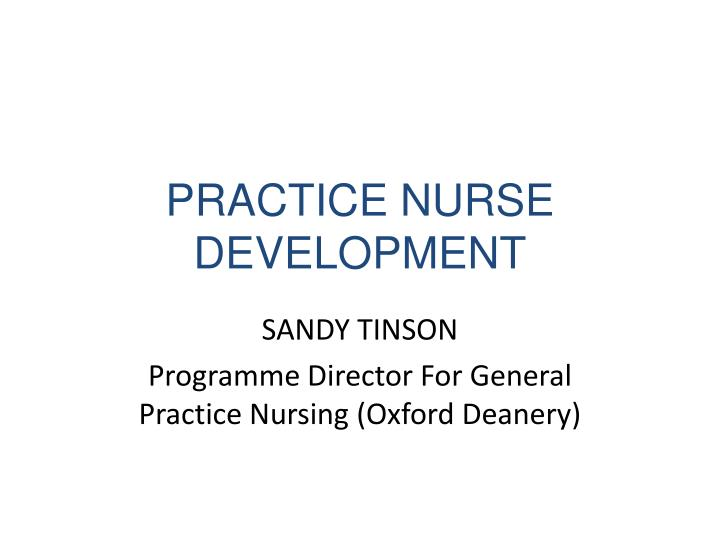 development of nursing practice in the past The delivery of nursing care within the nursing process is directed by the way specific conceptual frameworks & theories define the person it should provide the foundations of nursing practice, help to generate further knowledge and indicate in which direction nursing should develop in the future.