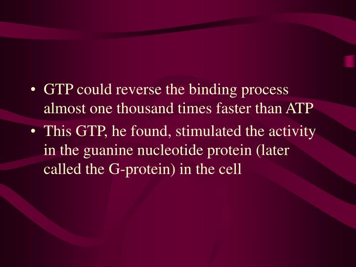 GTP could reverse the binding process almost one thousand times faster than ATP