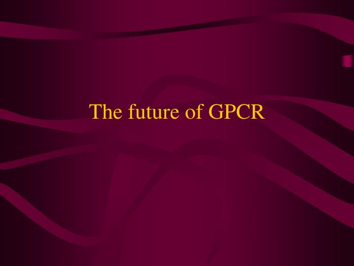 The future of GPCR