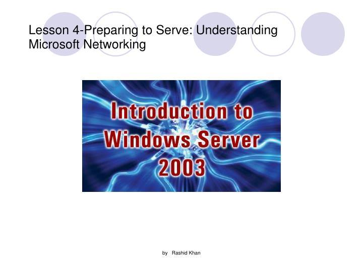 Lesson 4 preparing to serve understanding microsoft networking