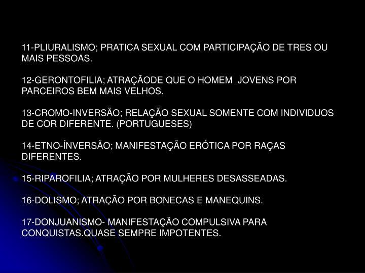 11-PLIURALISMO; PRATICA SEXUAL COM PARTICIPAÇÃO DE TRES OU MAIS PESSOAS.