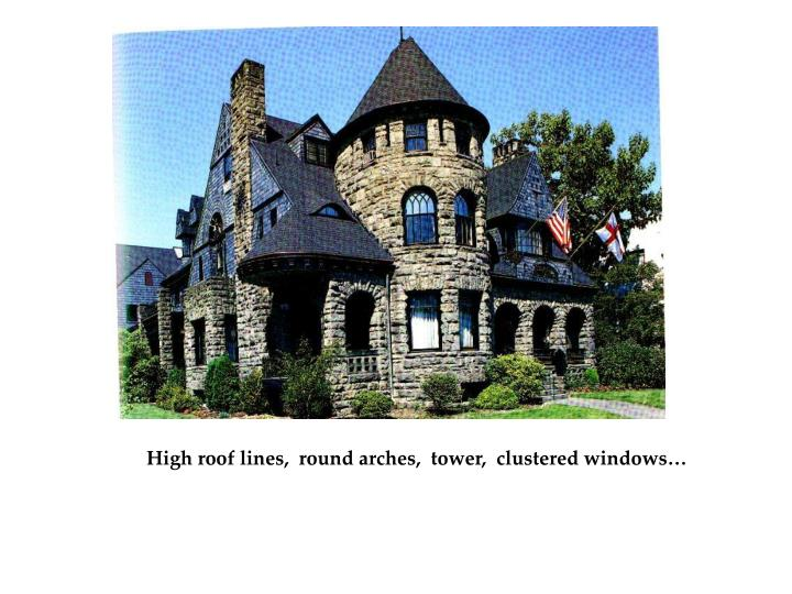High roof lines,  round arches,  tower,  clustered windows…
