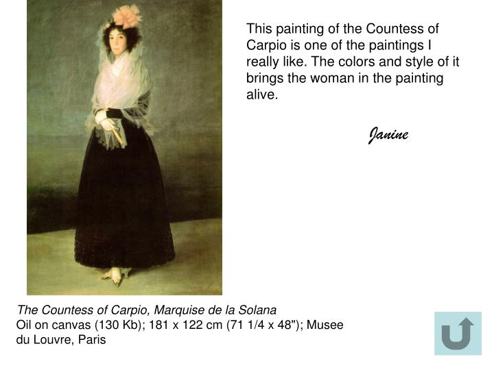 This painting of the Countess of Carpio is one of the paintings I really like. The colors and style of it brings the woman in the painting alive.
