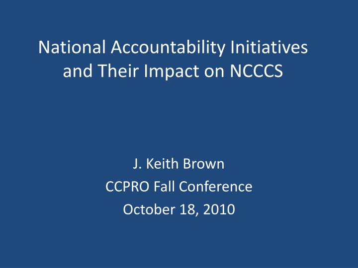 national accountability initiatives and their impact on ncccs n.
