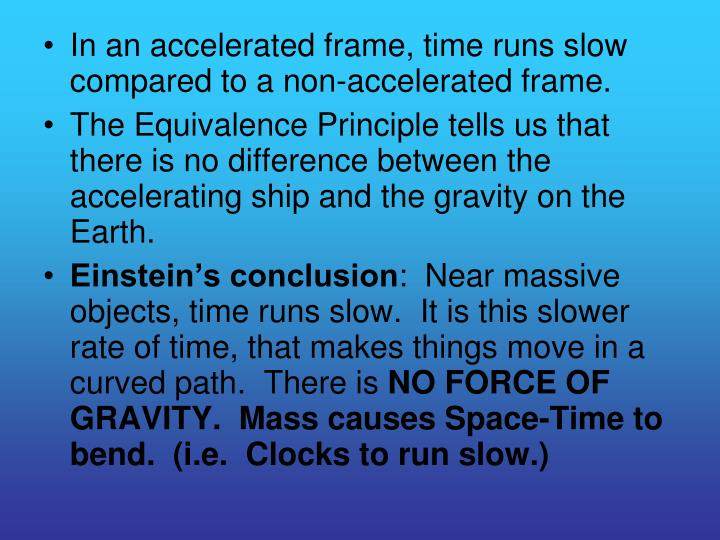 In an accelerated frame, time runs slow compared to a non-accelerated frame.