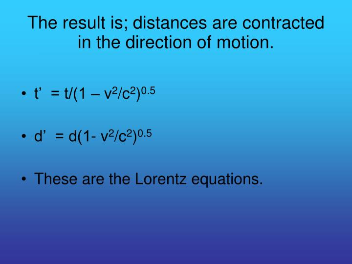 The result is distances are contracted in the direction of motion