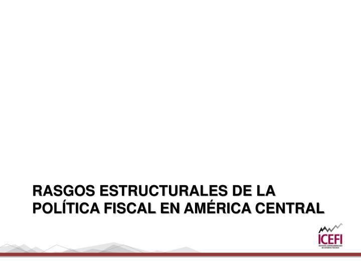 Rasgos estructurales de la pol tica fiscal en am rica central