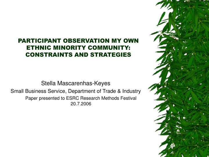 participant observation my own ethnic minority community constraints and strategies n.