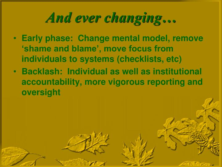 Early phase:  Change mental model, remove 'shame and blame', move focus from individuals to systems (checklists, etc)