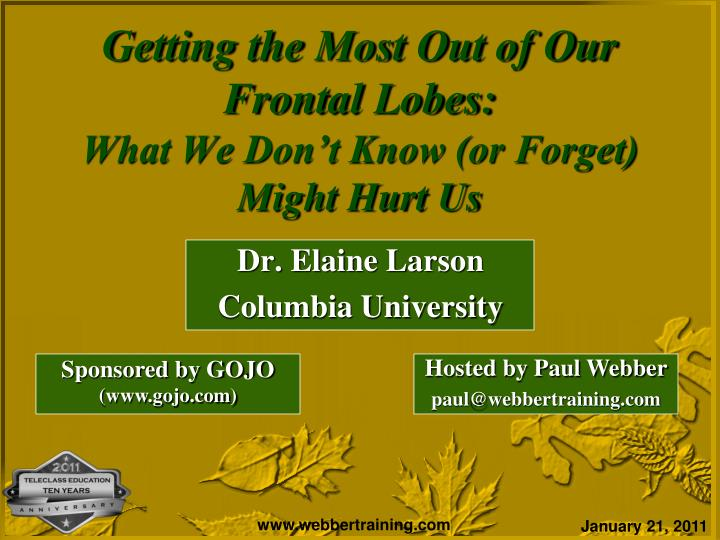 Getting the most out of our frontal lobes what we don t know or forget might hurt us