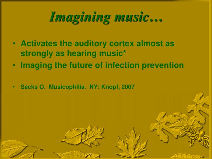 Activates the auditory cortex almost as strongly as hearing music*