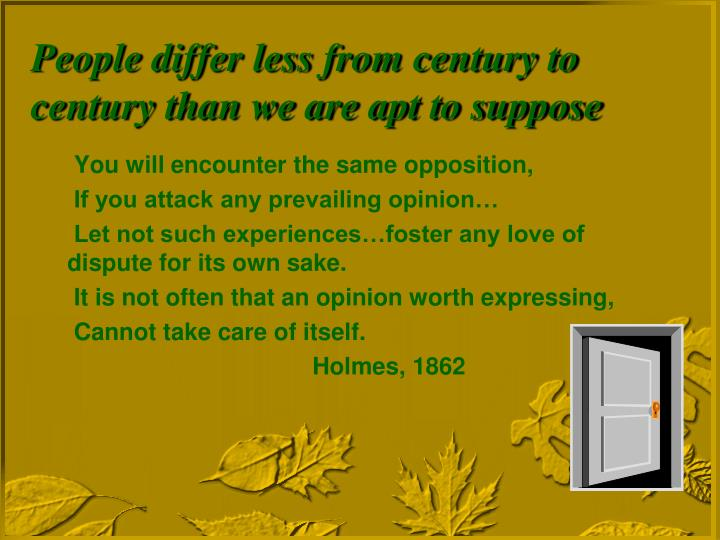 People differ less from century to century than we are apt to suppose