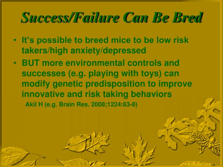 It's possible to breed mice to be low risk takers/high anxiety/depressed