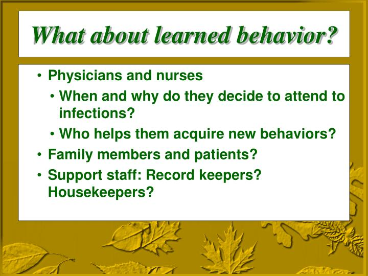 What about learned behavior?