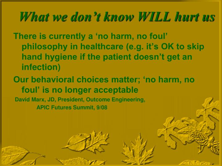 There is currently a 'no harm, no foul' philosophy in healthcare (e.g. it's OK to skip hand hygiene if the patient doesn't get an infection)