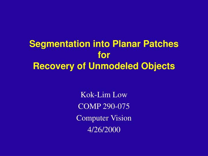 Segmentation into planar patches for recovery of unmodeled objects