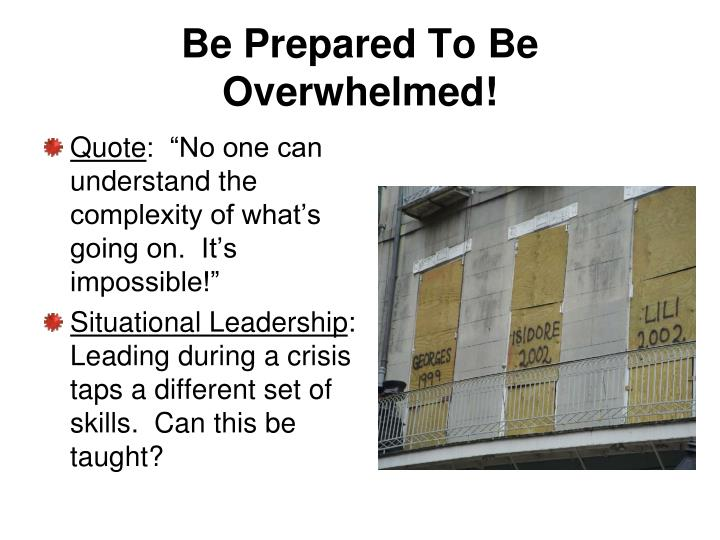 Be Prepared To Be Overwhelmed!