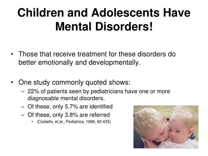 Children and adolescents have mental disorders