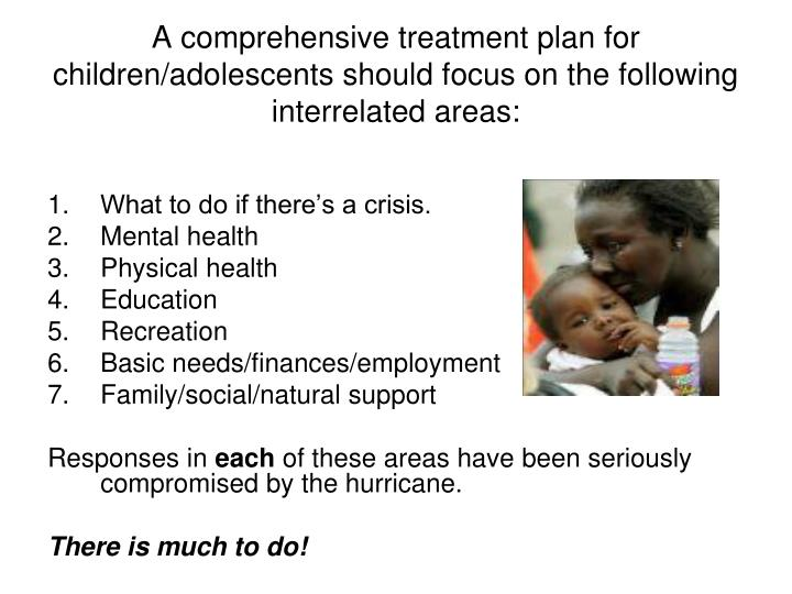 A comprehensive treatment plan for children/adolescents should focus on the following interrelated areas: