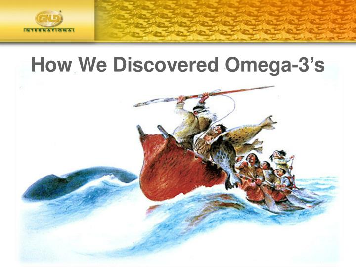 How we discovered omega 3 s