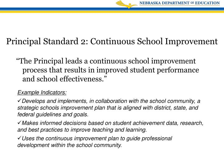 """""""The Principal leads a continuous school improvement process that results in improved student performance and school effectiveness."""""""