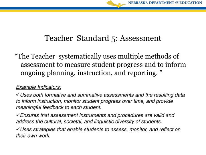 """""""The Teacher  systematically uses multiple methods of assessment to measure student progress and to inform ongoing planning, instruction, and reporting. """""""