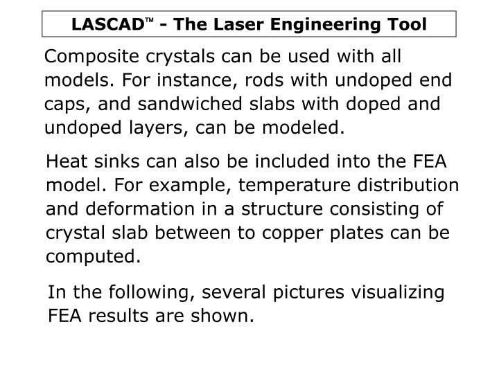 Composite crystals can be used with all models. For instance, rods with undoped end caps, and sandwiched slabs with doped and undoped layers, can be modeled.