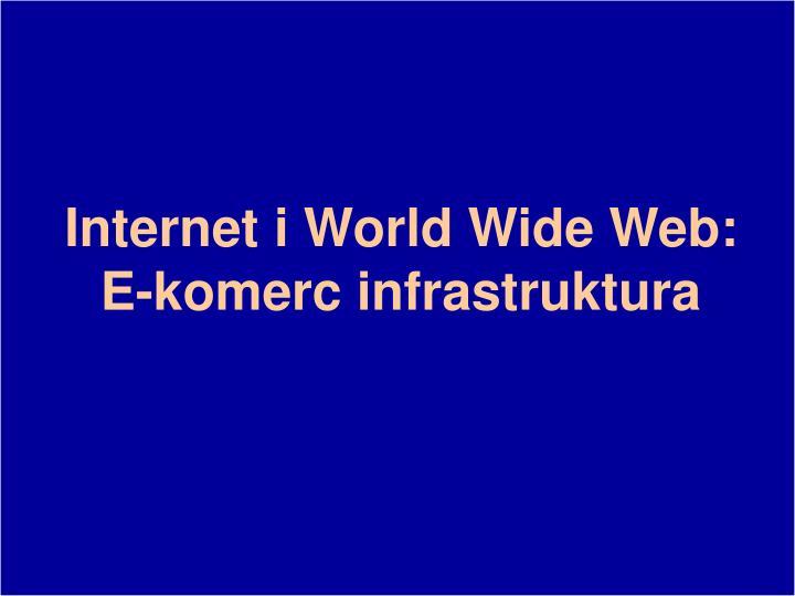 Internet i world wide web e komerc infrastruktura