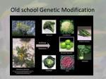 old school genetic modification